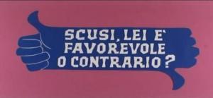 Scusi_lei_è_favorevole_o_contrario