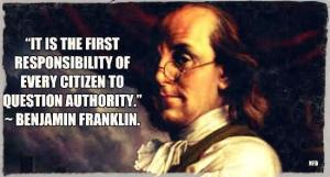 it-is-the-most-responsibility-of-every-citizen-to-question-authority-benjamin-franklin